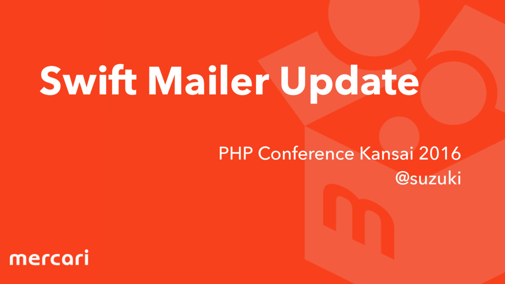 Swift Mailer Update PHP Conference Kansai 2016 ...