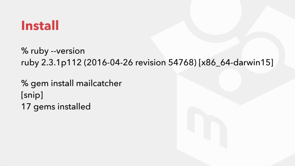 Install % ruby --version ruby 2.3.1p112 (2016-...