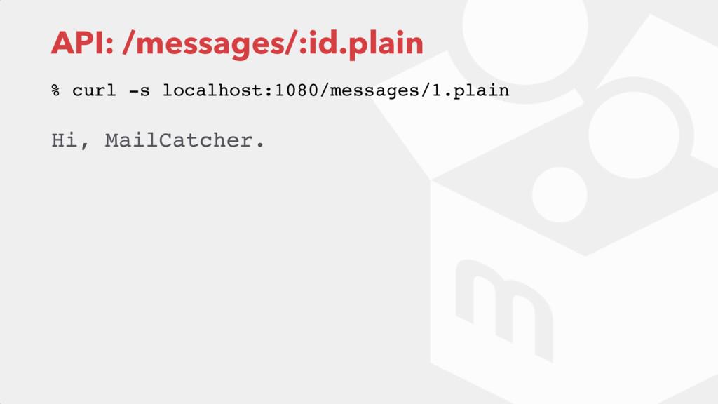API: /messages/:id.plain Hi, MailCatcher. % cur...