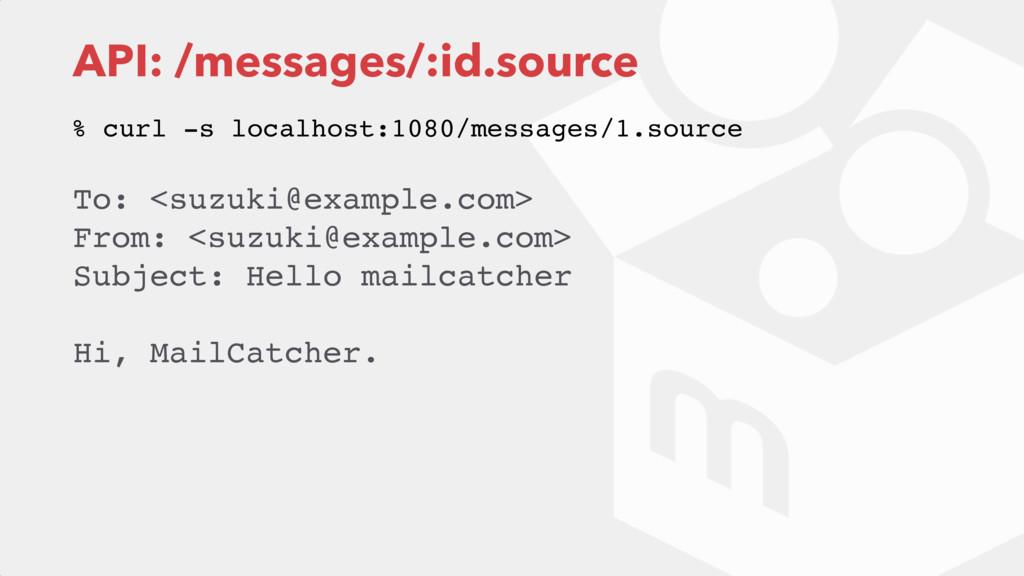 API: /messages/:id.source To: <suzuki@example.c...