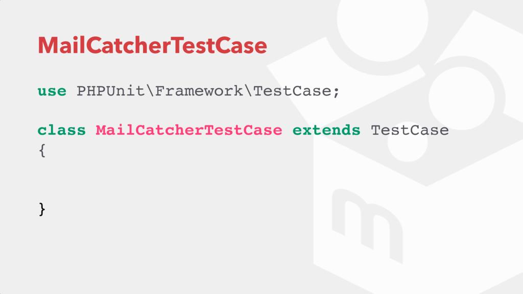 MailCatcherTestCase use PHPUnit\Framework\TestC...