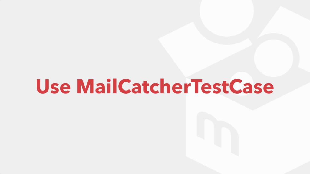 Use MailCatcherTestCase