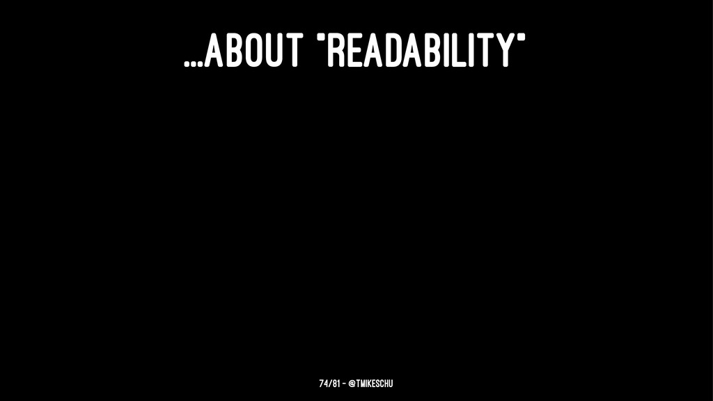 "...ABOUT ""READABILITY"" 74/81 — @tmikeschu"