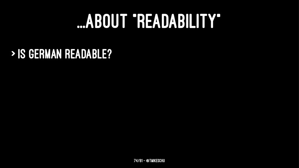 "...ABOUT ""READABILITY"" > Is German readable? 74..."