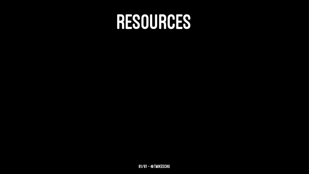 RESOURCES 81/81 — @tmikeschu