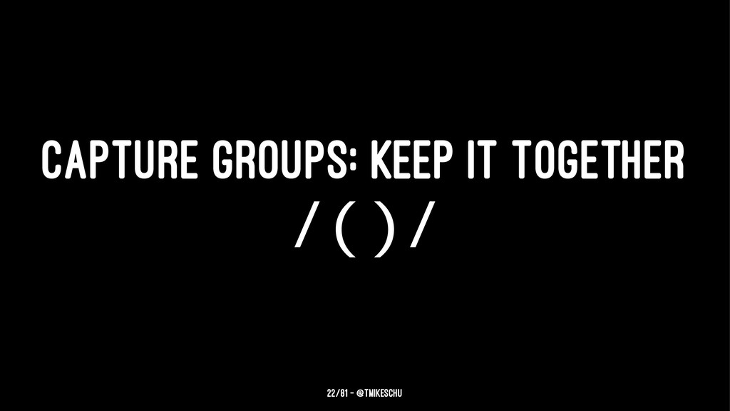 CAPTURE GROUPS: KEEP IT TOGETHER /()/ 22/81 — @...