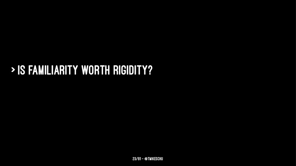 > Is familiarity worth rigidity? 23/81 — @tmike...