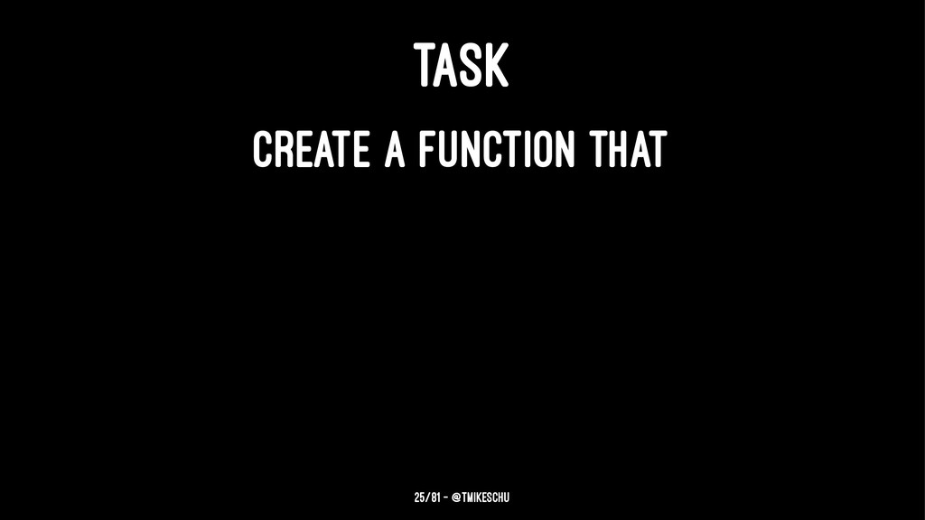 TASK CREATE A FUNCTION THAT 25/81 — @tmikeschu