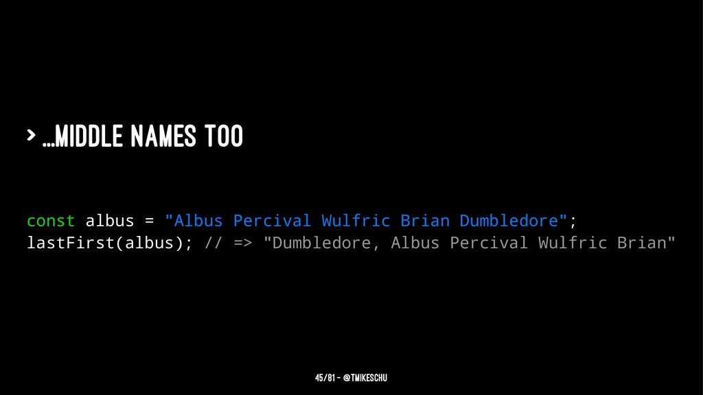 "> ...middle names too const albus = ""Albus Perc..."