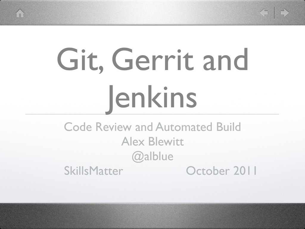 Git, Gerrit and Jenkins Code Review and Automat...