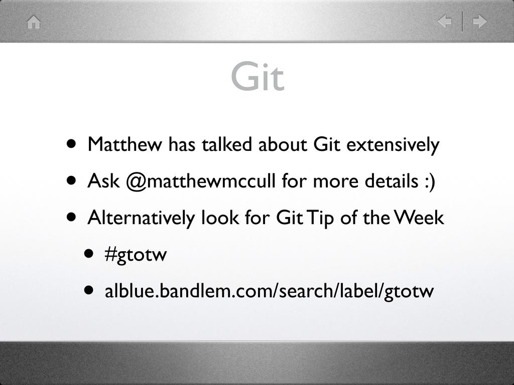 Git • Matthew has talked about Git extensively ...