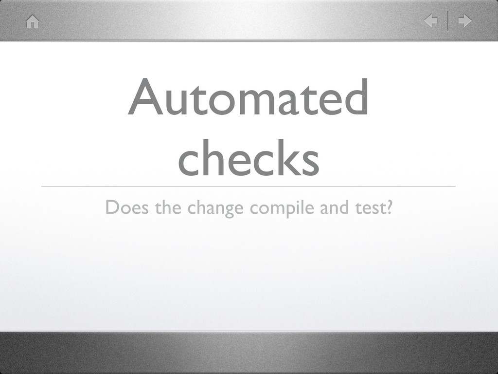 Automated checks Does the change compile and te...
