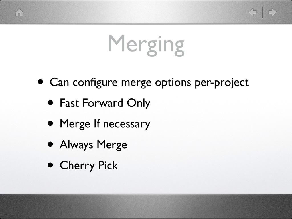 Merging • Can configure merge options per-projec...