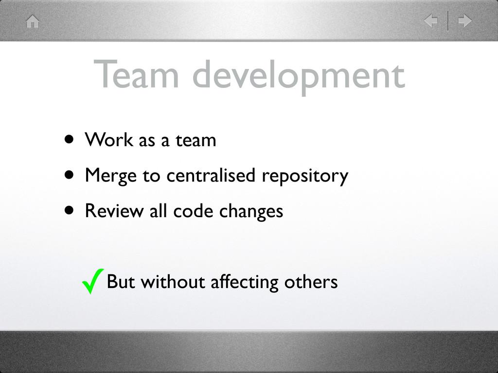 Team development • Work as a team • Merge to ce...