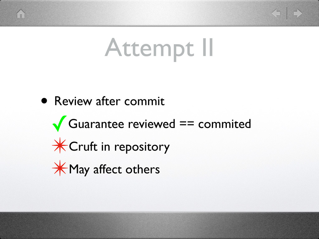 Attempt II • Review after commit ✓Guarantee rev...