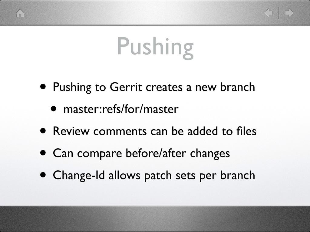 Pushing • Pushing to Gerrit creates a new branc...