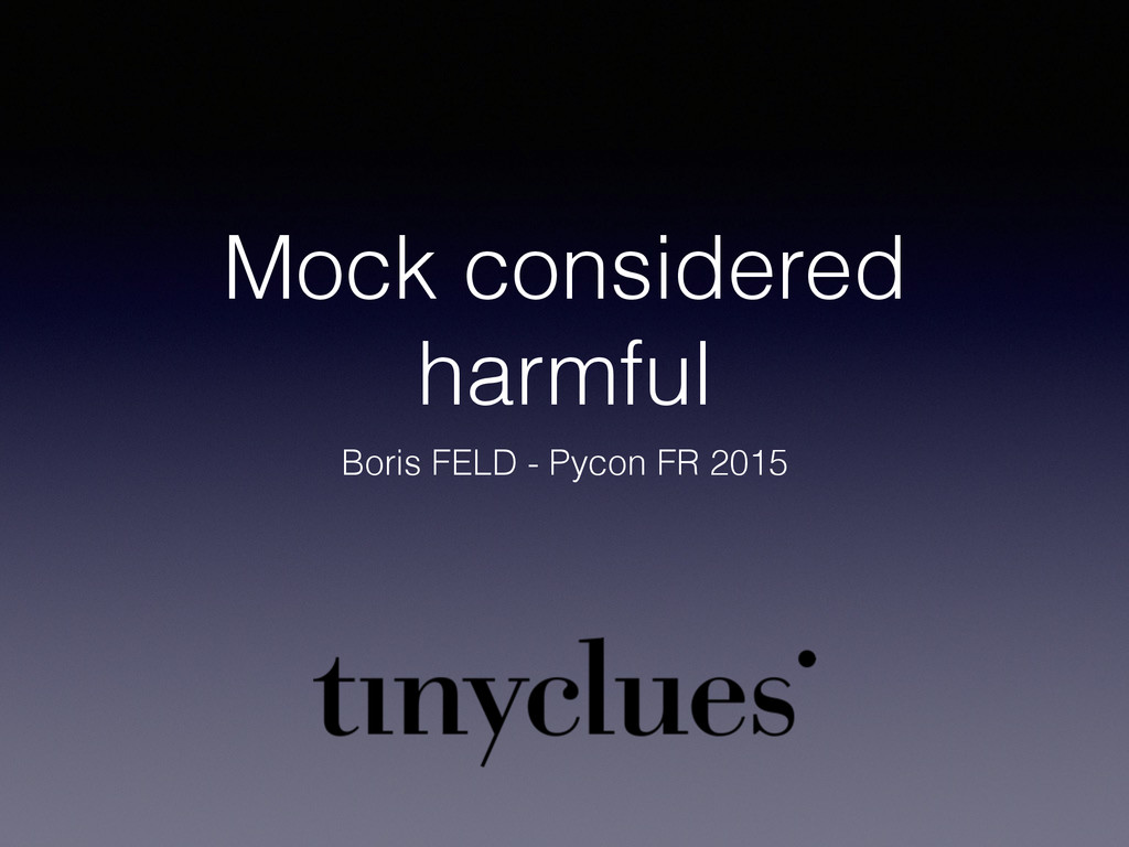 Mock considered harmful Boris FELD - Pycon FR 2...