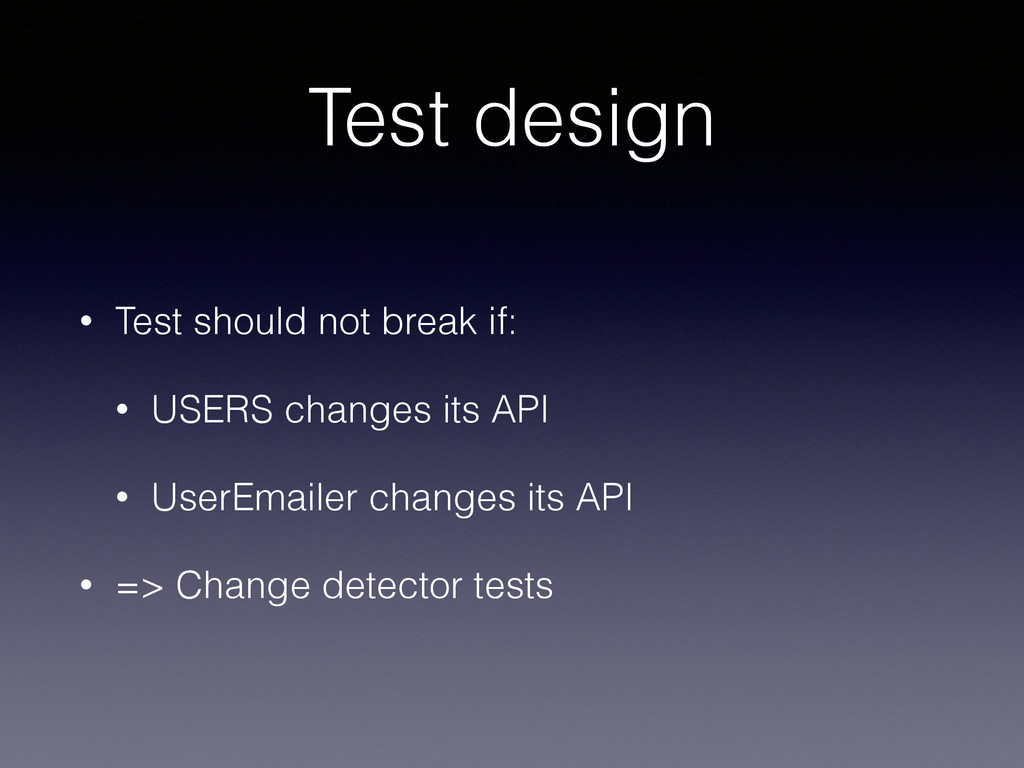 Test design • Test should not break if: • USERS...