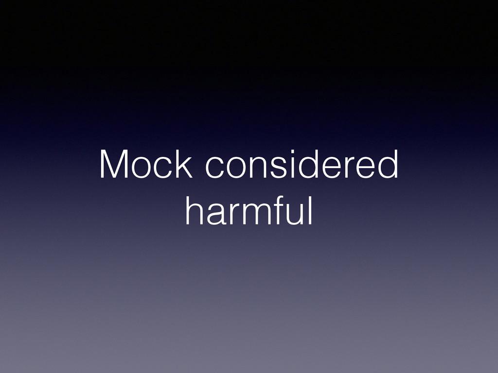 Mock considered harmful