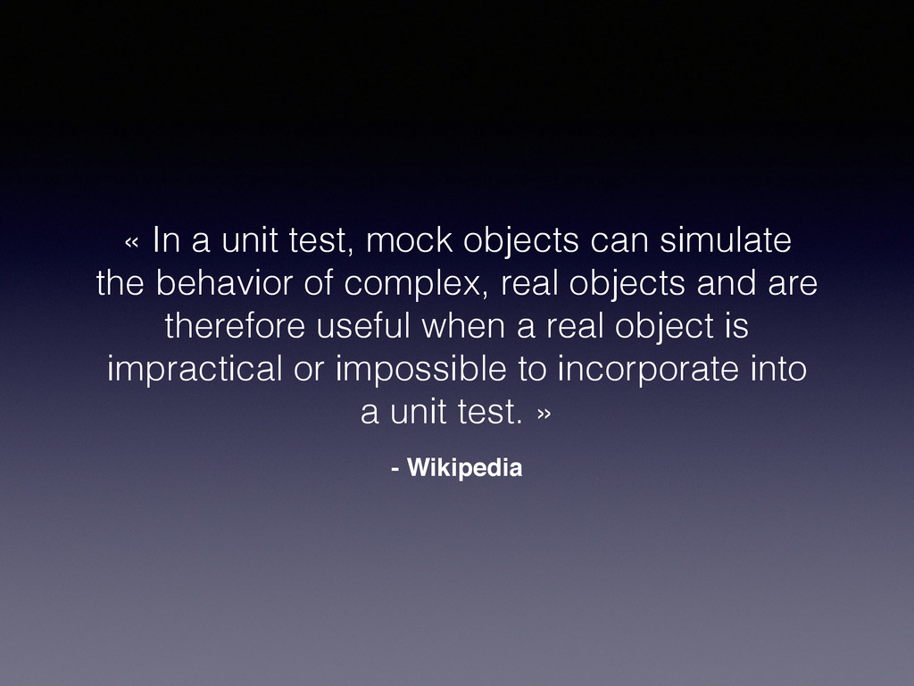 - Wikipedia « In a unit test, mock objects can ...