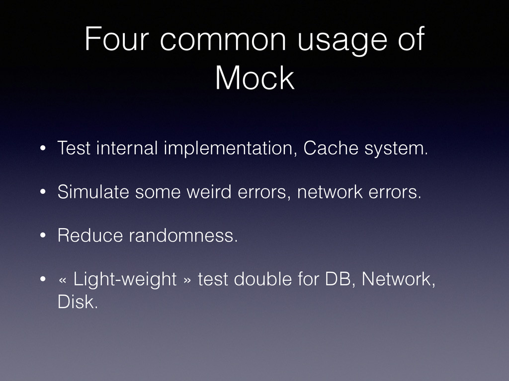Four common usage of Mock • Test internal imple...