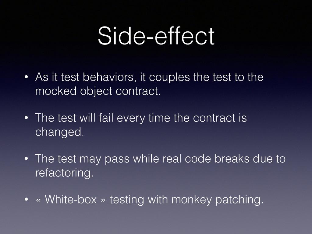 Side-effect • As it test behaviors, it couples ...