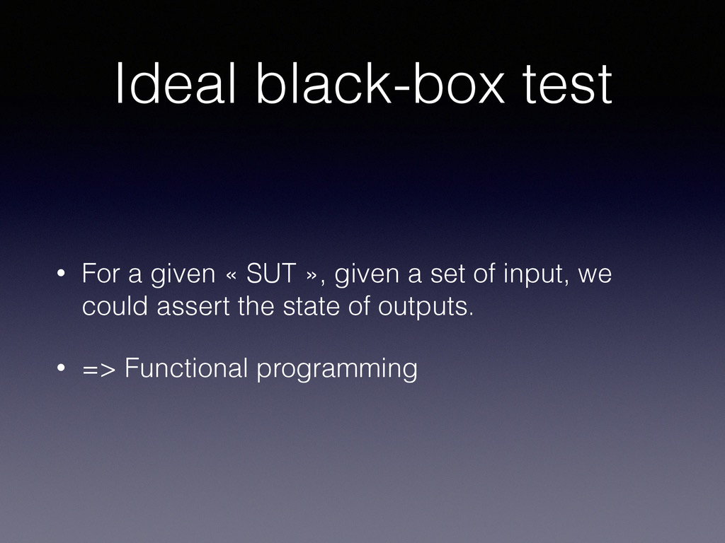 Ideal black-box test • For a given « SUT », giv...