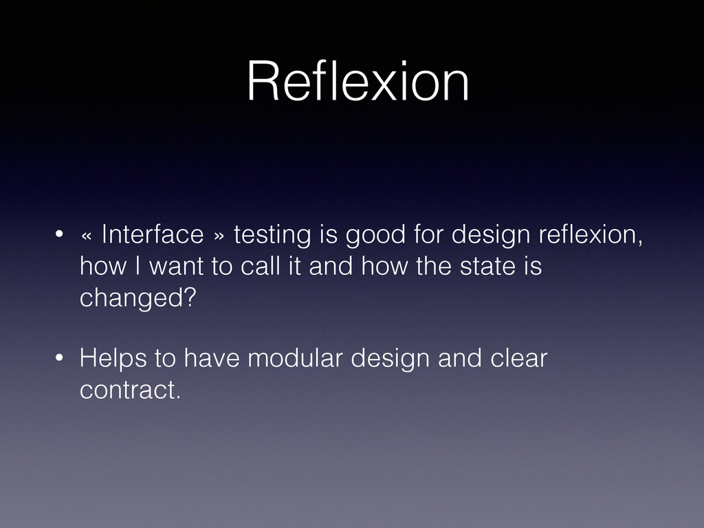 Reflexion • « Interface » testing is good for de...