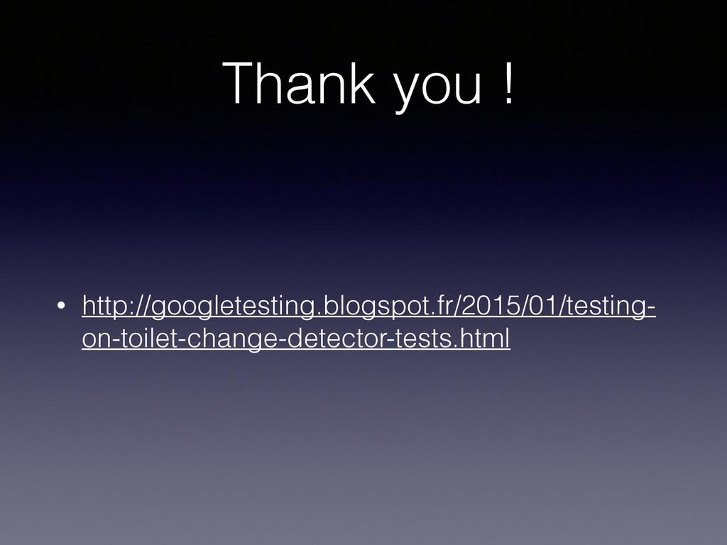 Thank you ! • http://googletesting.blogspot.fr/...