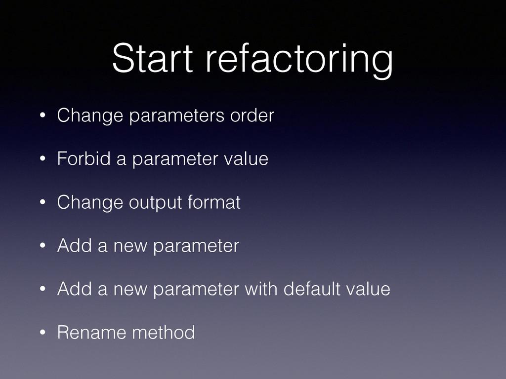 Start refactoring • Change parameters order • F...