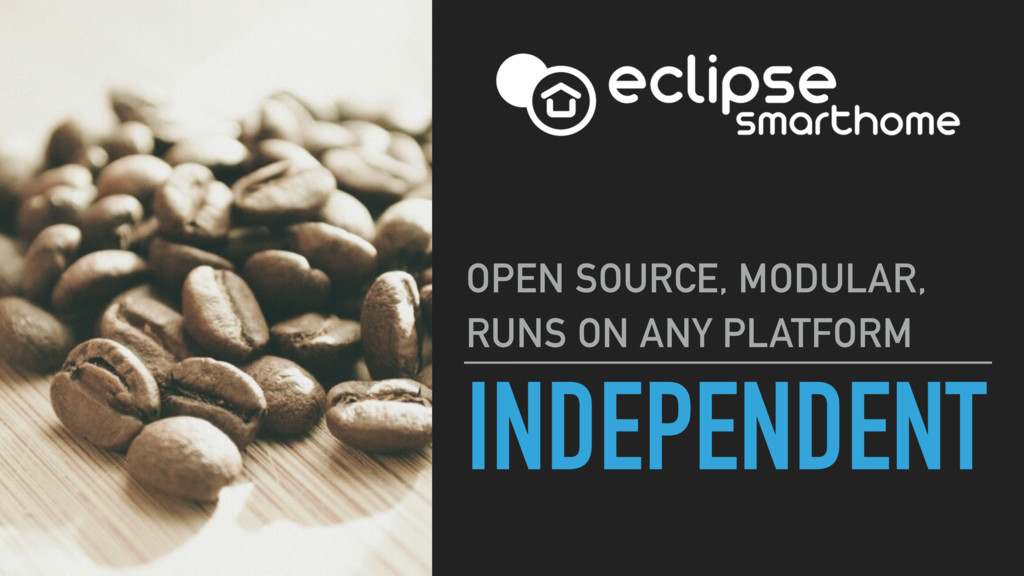 INDEPENDENT OPEN SOURCE, MODULAR, RUNS ON ANY P...