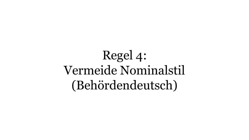 Regel 4: Vermeide Nominalstil (Behördendeutsch)
