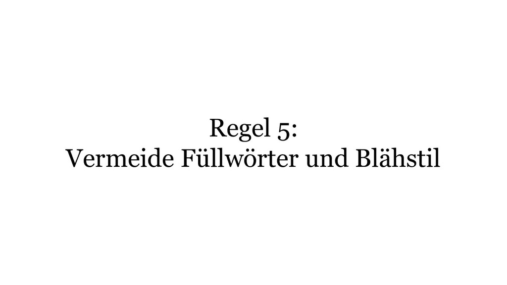 Regel 5: Vermeide Füllwörter und Blähstil