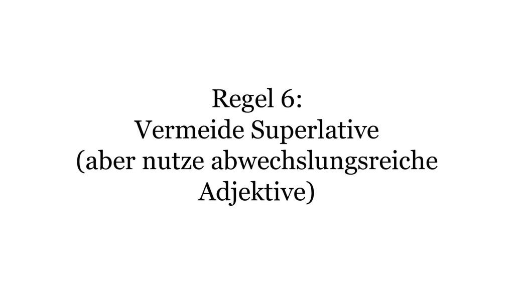 Regel 6: Vermeide Superlative (aber nutze abwec...