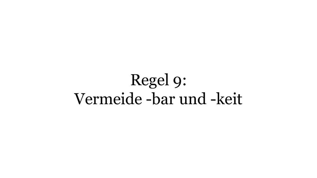 Regel 9: Vermeide -bar und -keit