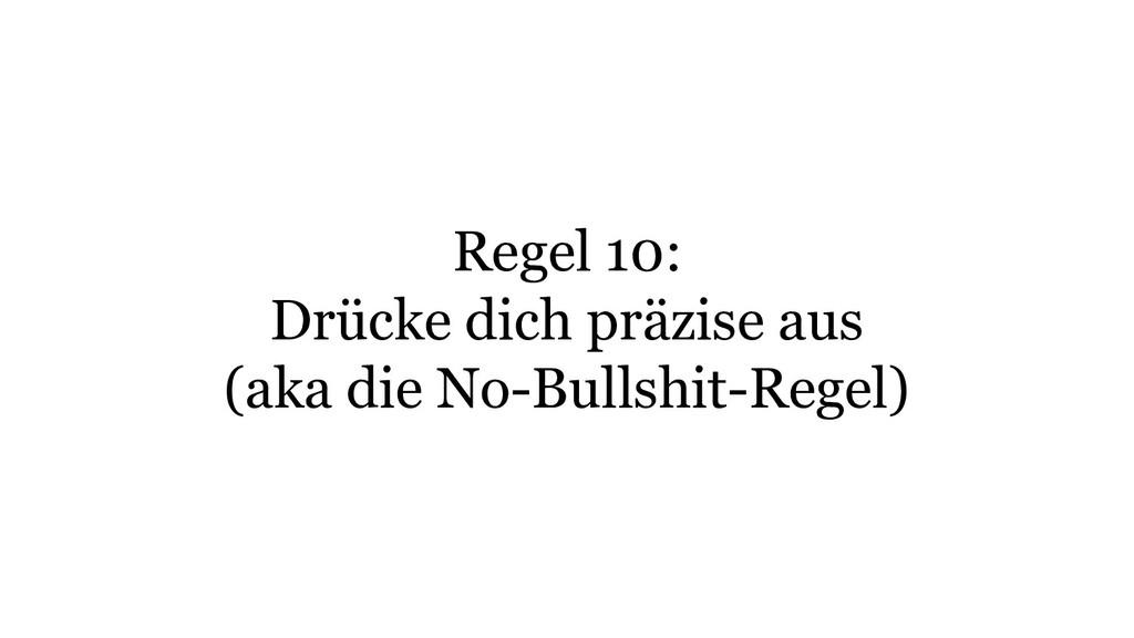 Regel 10: Drücke dich präzise aus (aka die No-B...