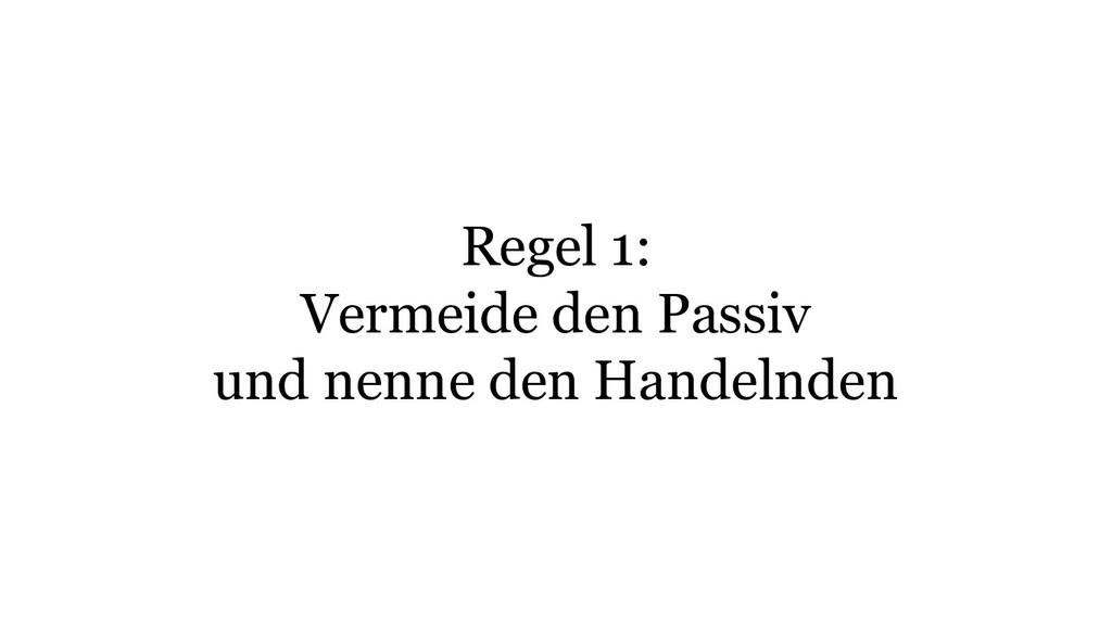 Regel 1: Vermeide den Passiv und nenne den Hand...