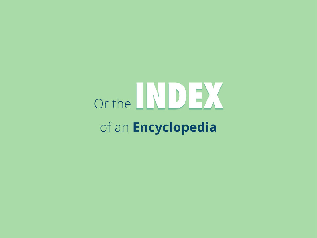 Or the INDEX of an Encyclopedia