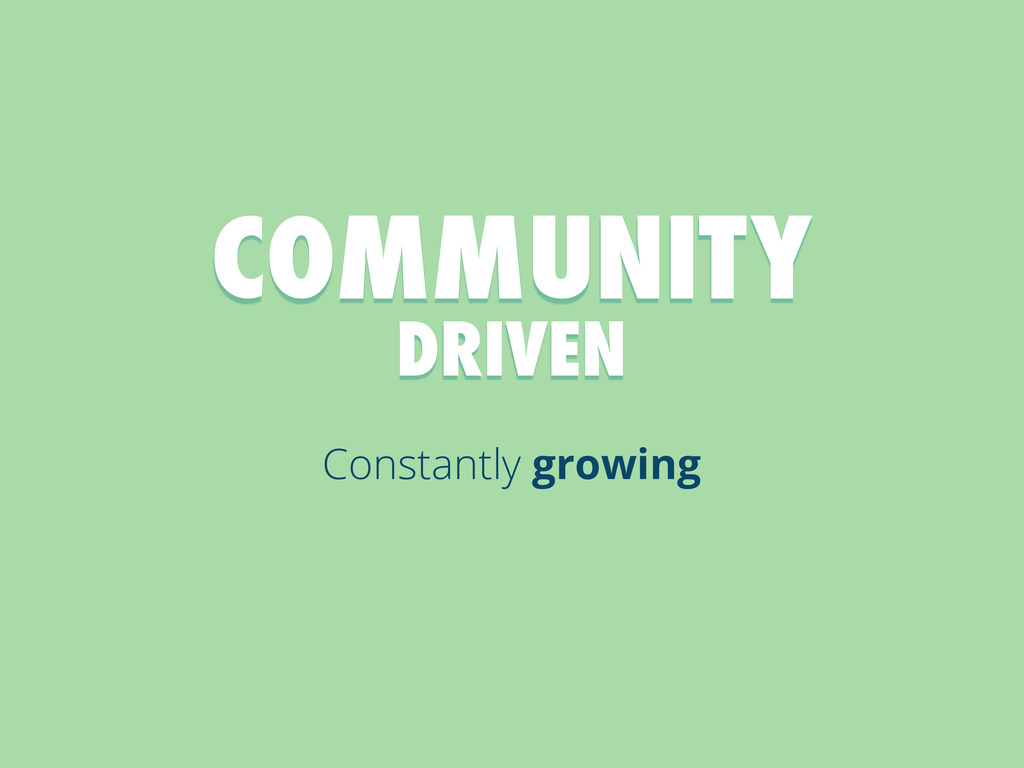 Constantly growing COMMUNITY DRIVEN