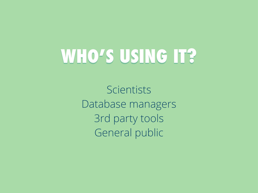 Scientists Database managers 3rd party tools Ge...