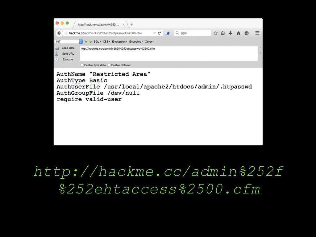 http://hackme.cc/admin%252f %252ehtaccess%2500....