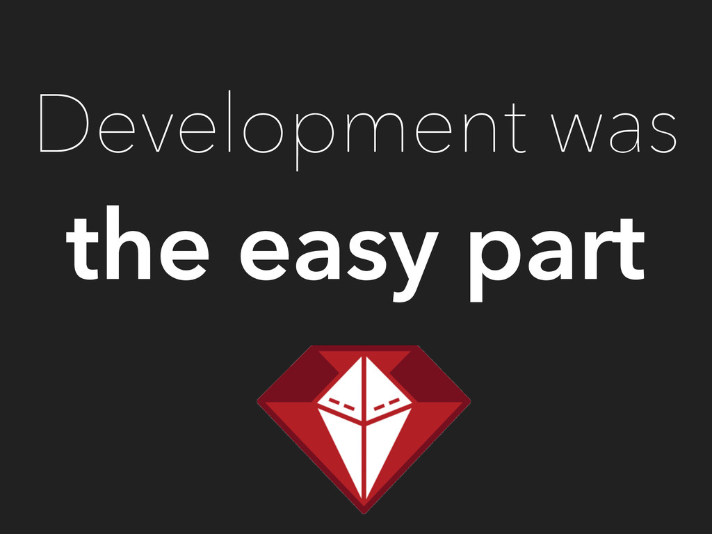 Development was the easy part