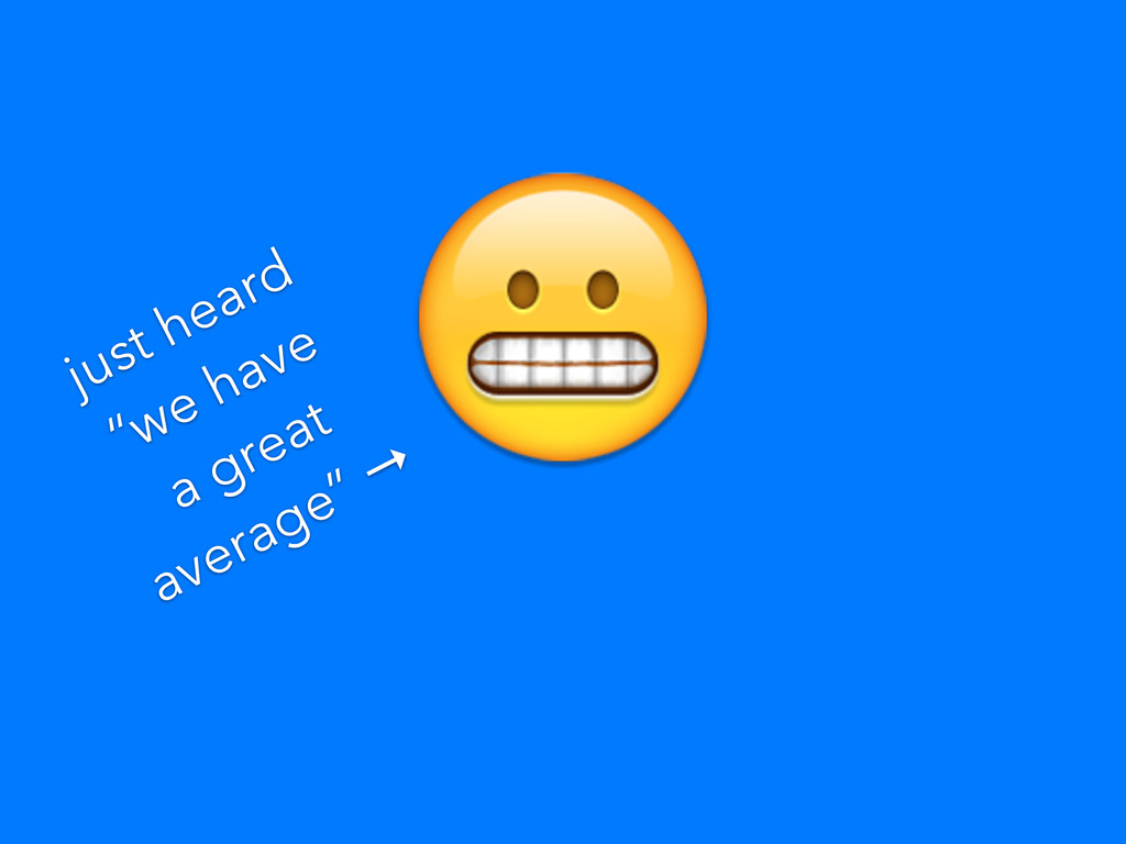"just heard ""we have a great average"" →"