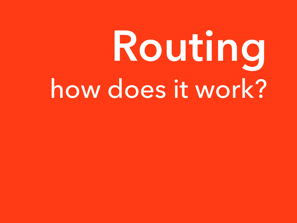 how does it work? Routing