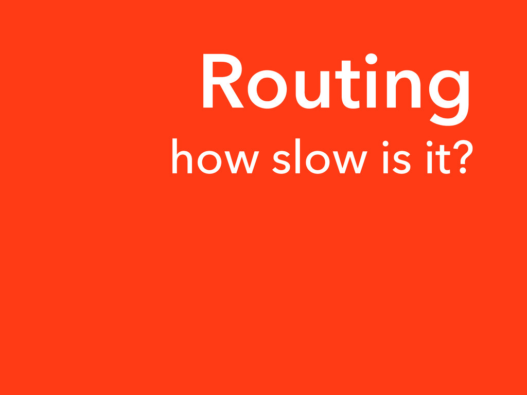how slow is it? Routing