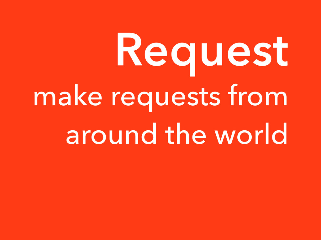 make requests from around the world Request