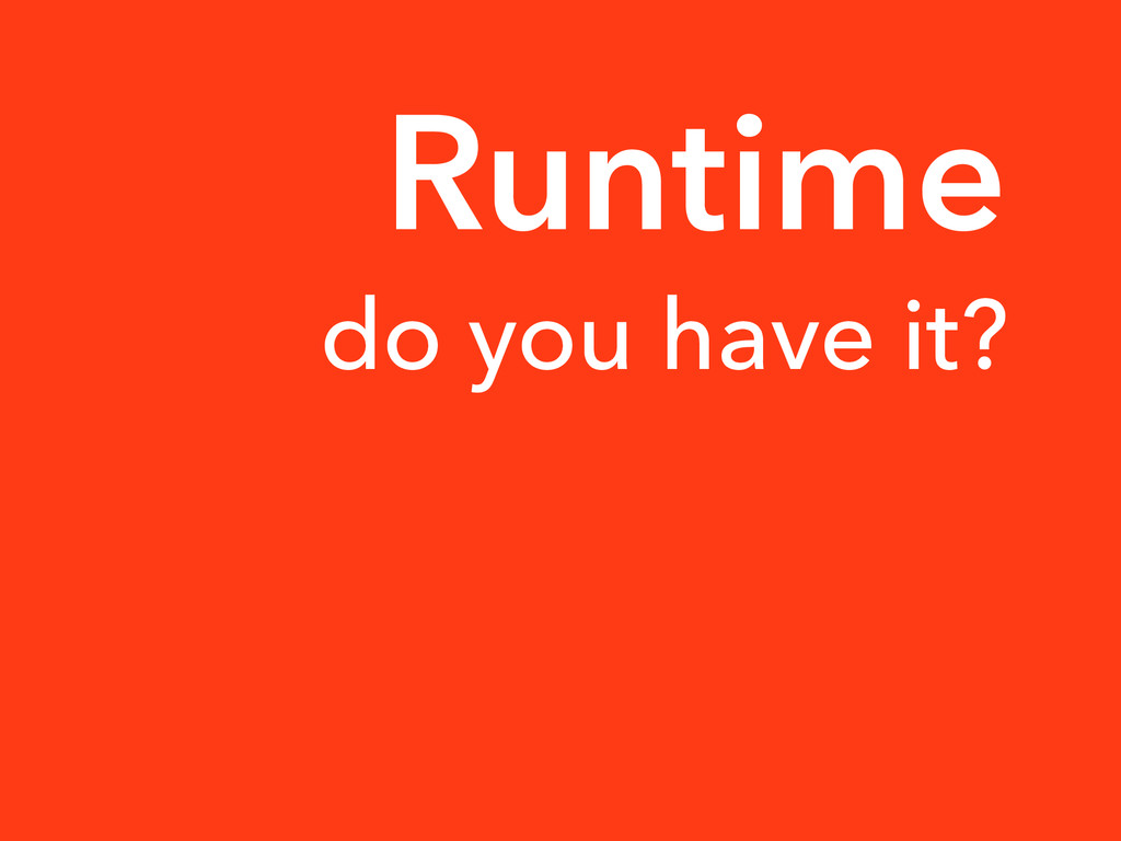 do you have it? Runtime