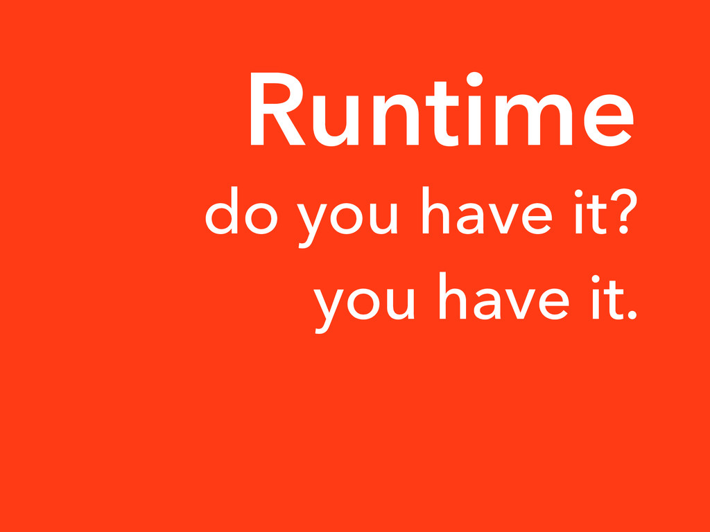 do you have it? you have it. Runtime