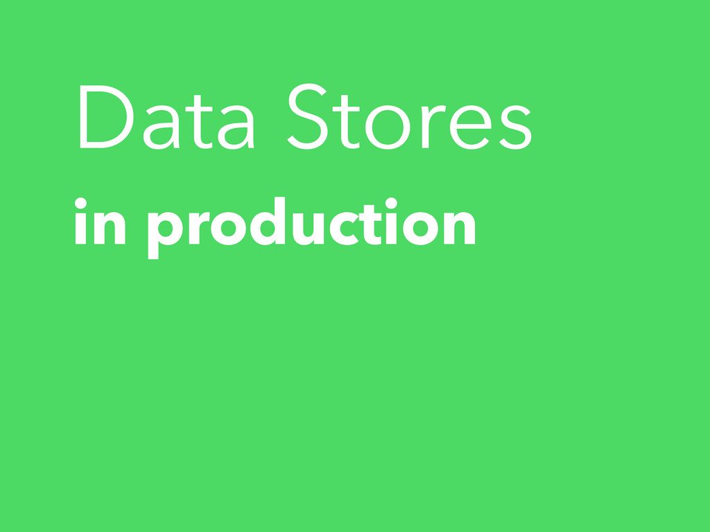 in production Data Stores