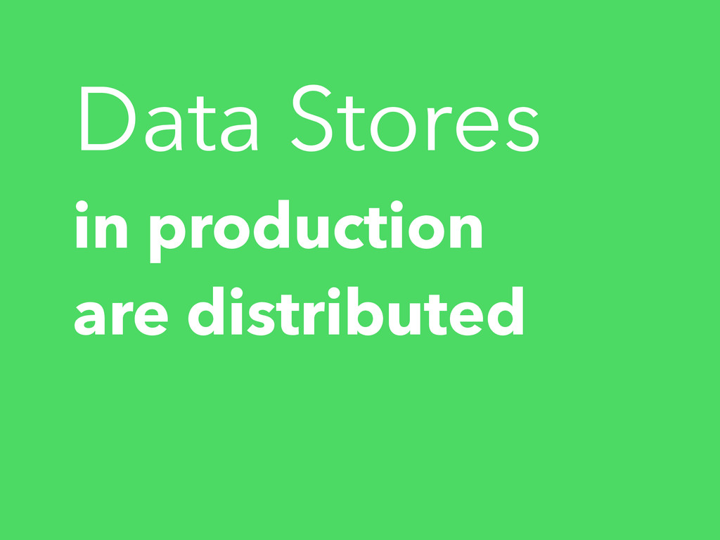 in production are distributed Data Stores